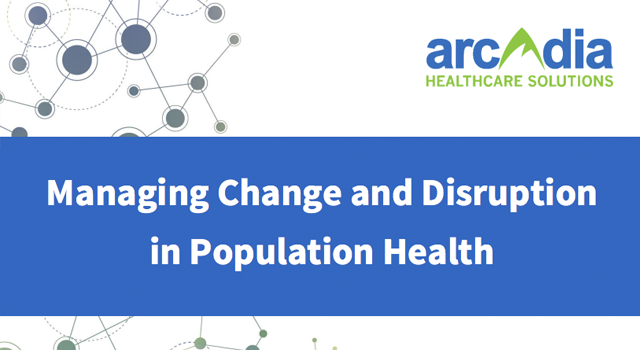 Managing Change & Disruption in Patient Population Management